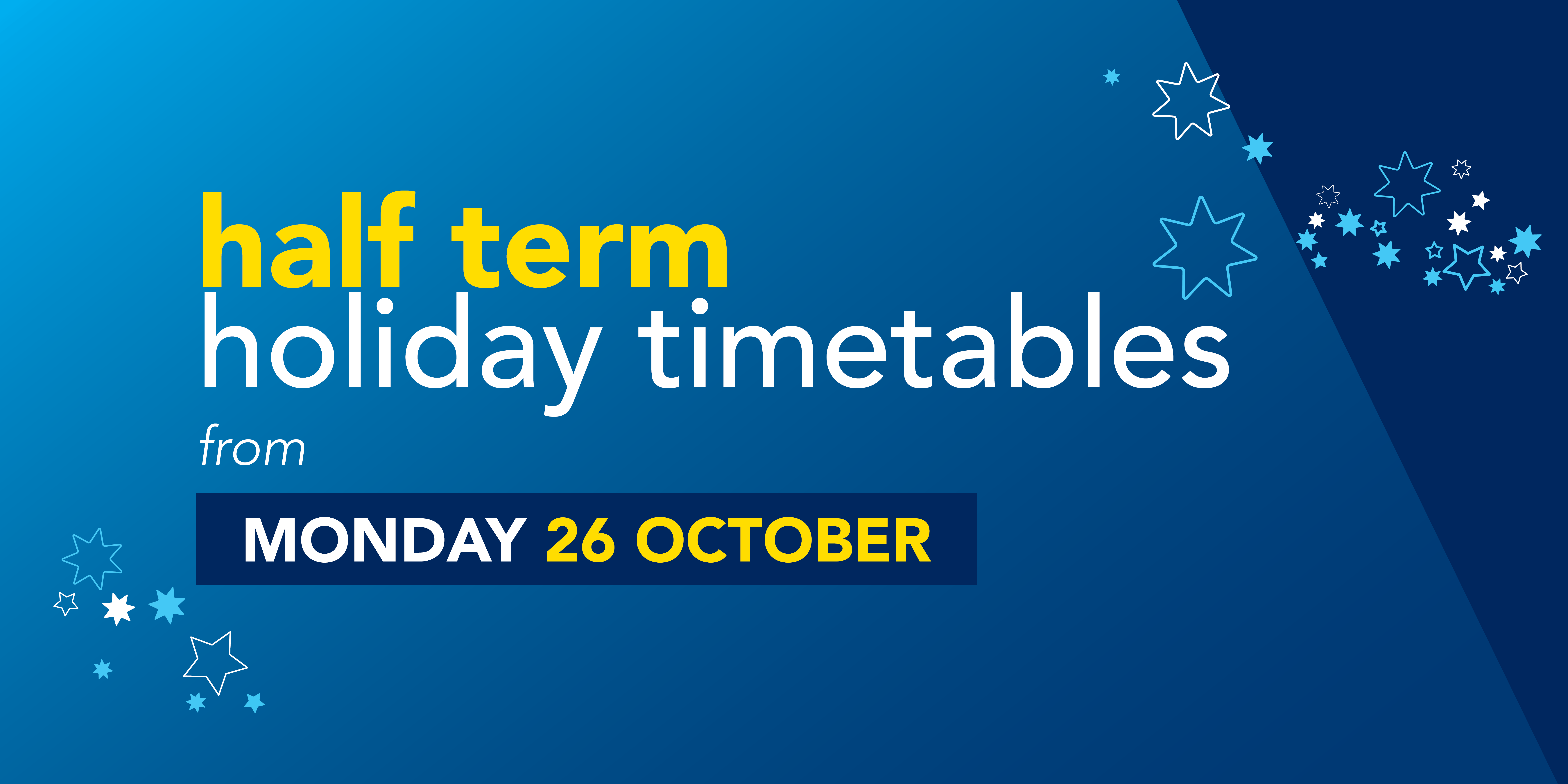 Image saying 'half term holiday timetables from Monday 26th October' with a bus