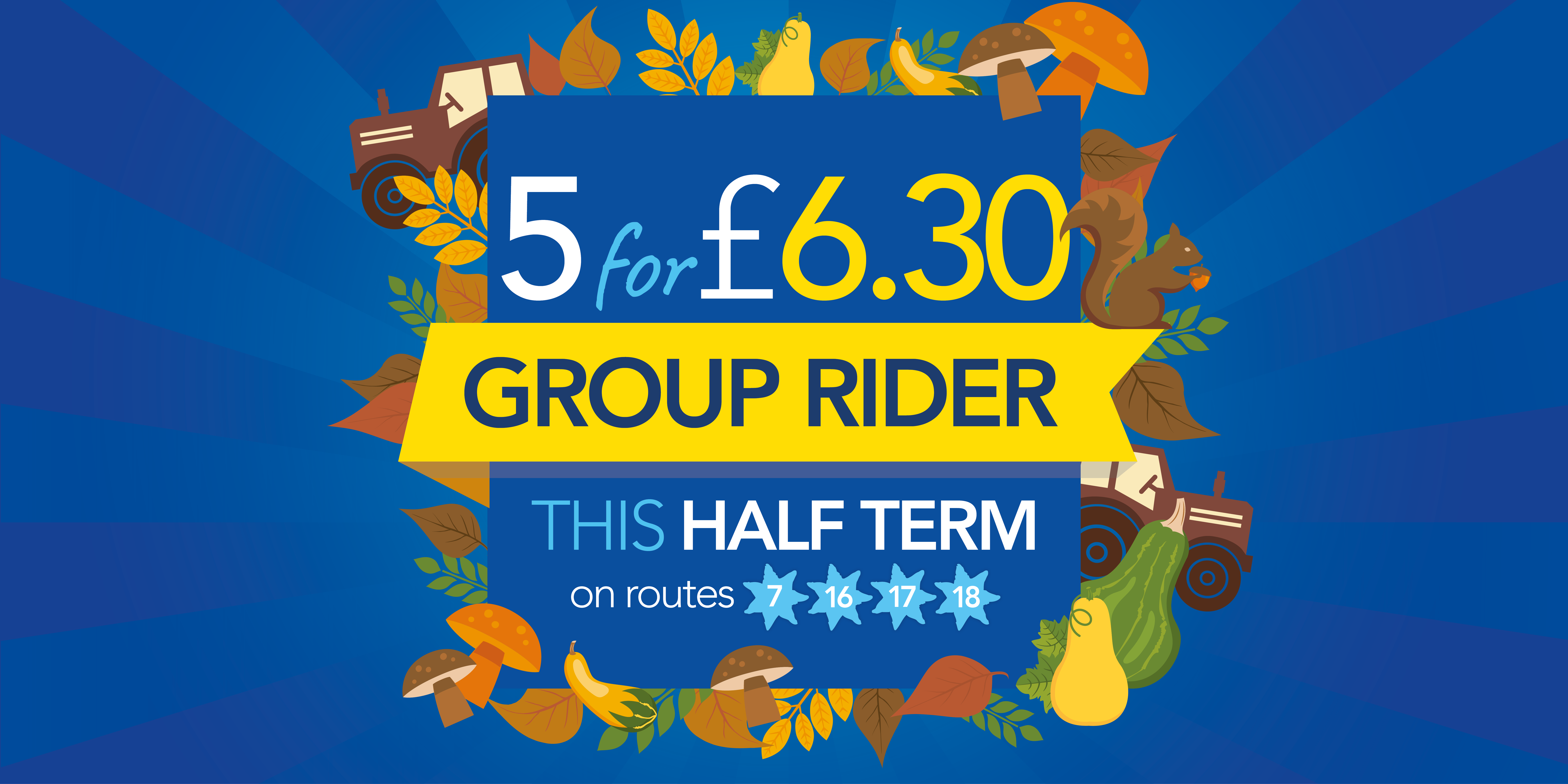 Image saying '5 for £6.30 Group rider this half term on routes 7, 16, 17 and 18'